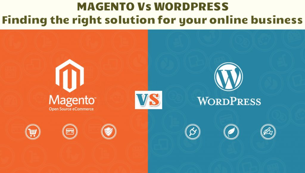 Magento Vs WordPress - Finding The Right Solution For Your Online Business