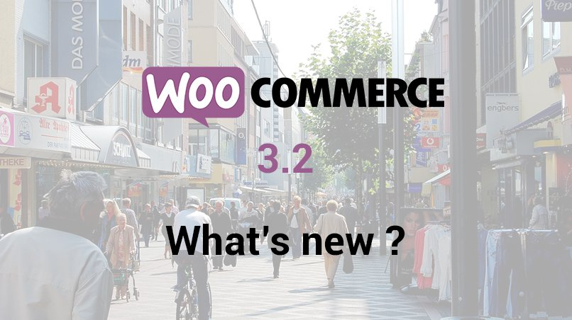 All You Need To Know About The Features Of WooCommerce 3.2