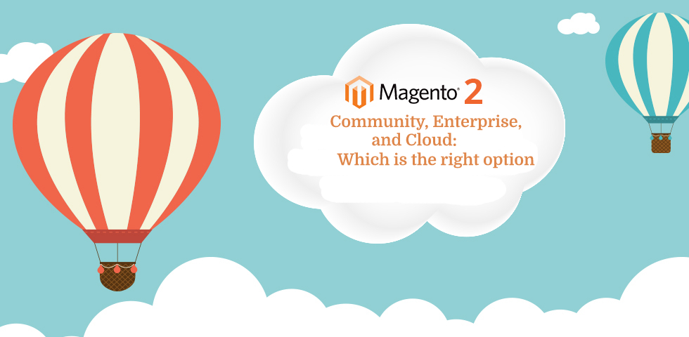 Magento 2 Community, Enterprise, and Cloud: Which is the right option?